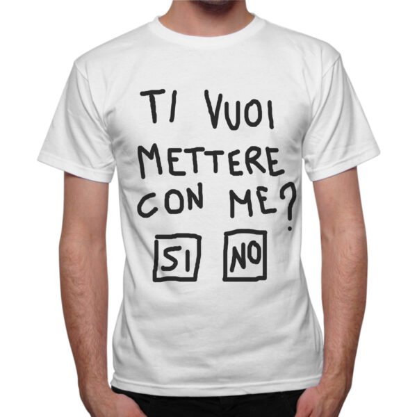 T-Shirt Uomo TI VUOI METTERE CON ME 1