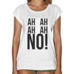 T-Shirt Donna Fashion AH AH NO!